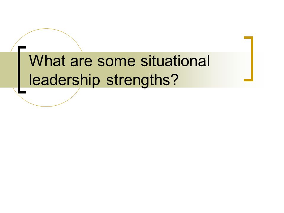 What are some situational leadership strengths