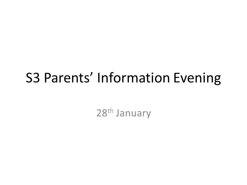 S3 Parents' Information Evening 28 th January