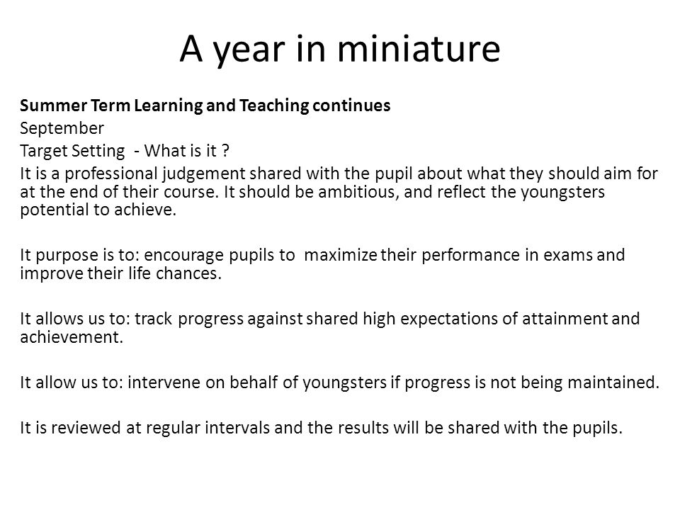 A year in miniature Summer Term Learning and Teaching continues September Target Setting - What is it .