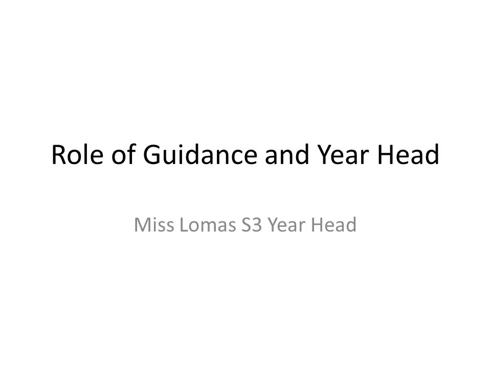 Role of Guidance and Year Head Miss Lomas S3 Year Head