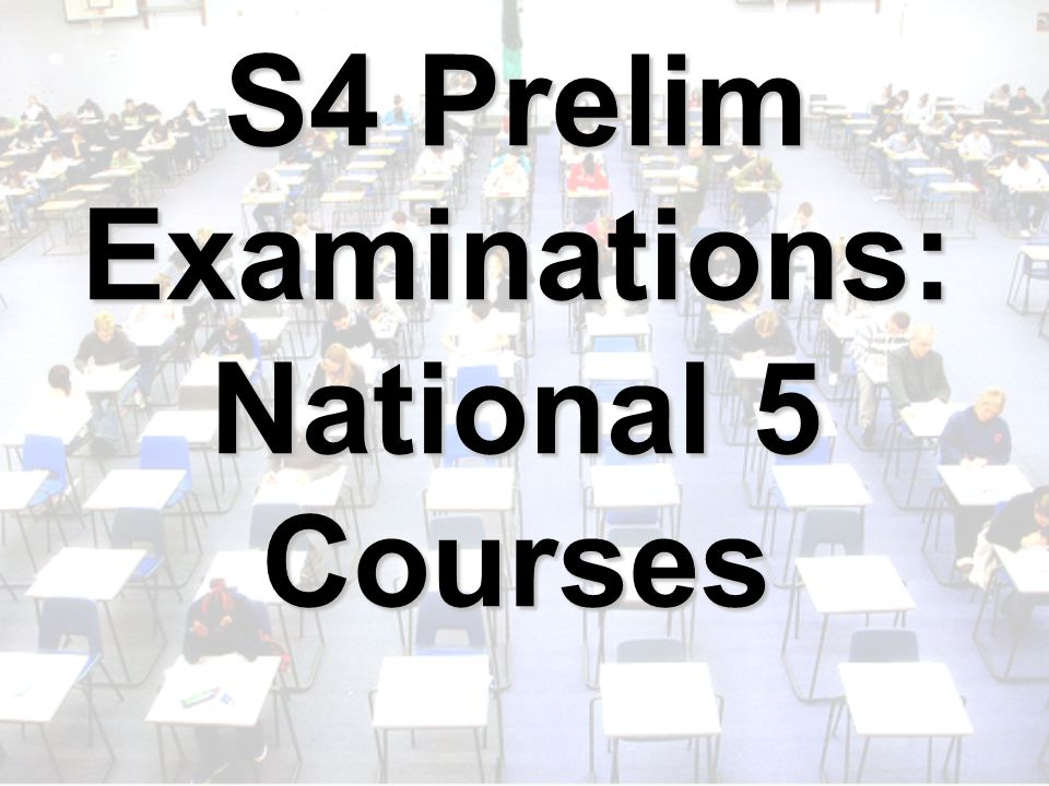 S4 Prelim Examinations: National 5 Courses