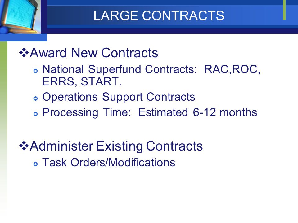 LARGE CONTRACTS  Award New Contracts  National Superfund Contracts: RAC,ROC, ERRS, START.
