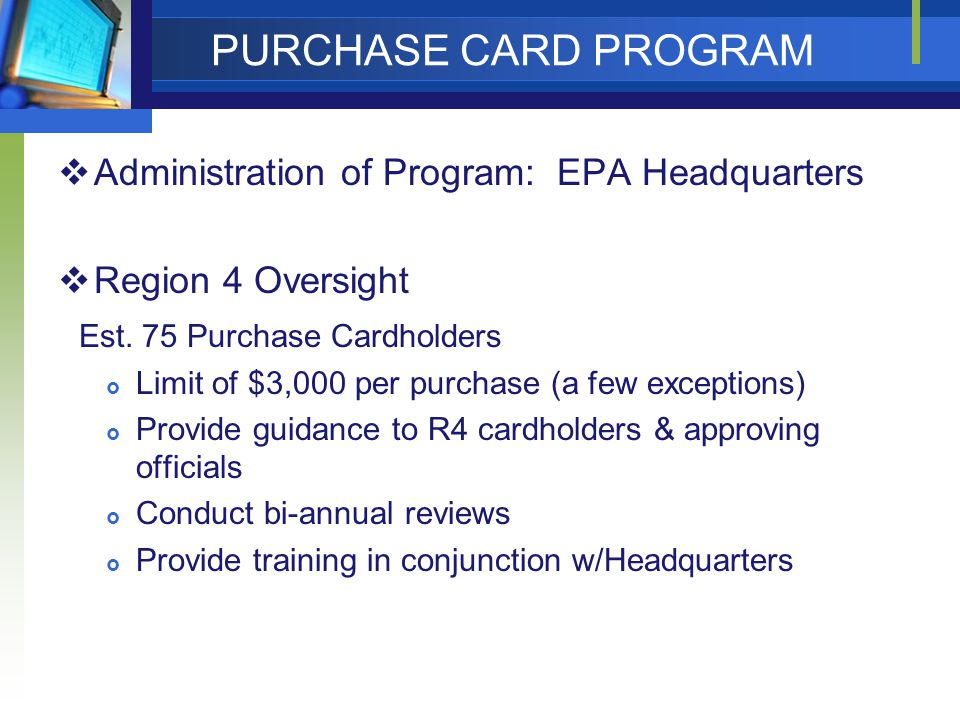 PURCHASE CARD PROGRAM  Administration of Program: EPA Headquarters  Region 4 Oversight Est.