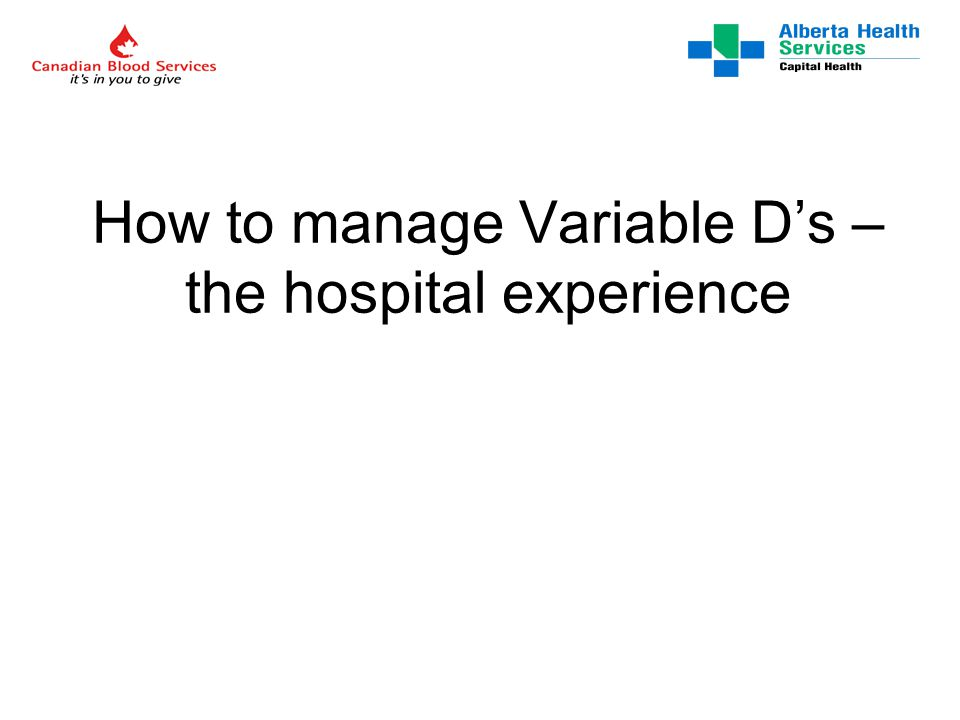 How to manage Variable D's – the hospital experience