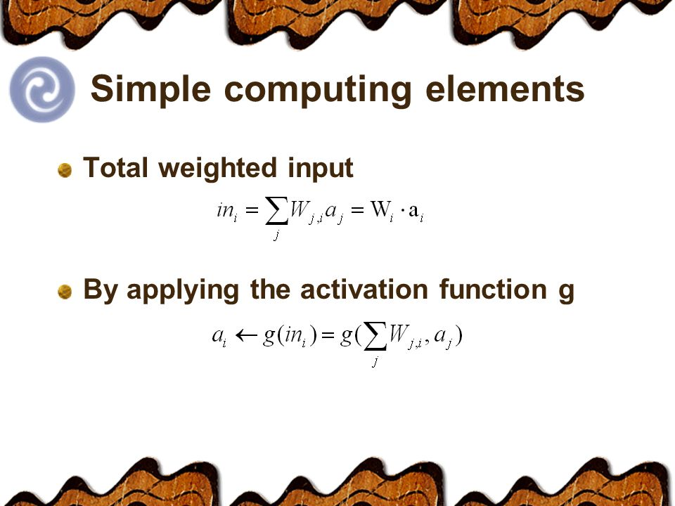 Simple computing elements Total weighted input By applying the activation function g