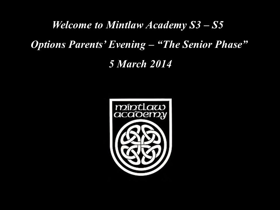 Welcome to Mintlaw Academy S3 – S5 Options Parents' Evening – The Senior Phase 5 March 2014