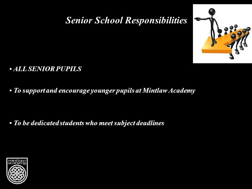 Vision Senior School Responsibilities To be dedicated students who meet subject deadlines ALL SENIOR PUPILS To support and encourage younger pupils at Mintlaw Academy