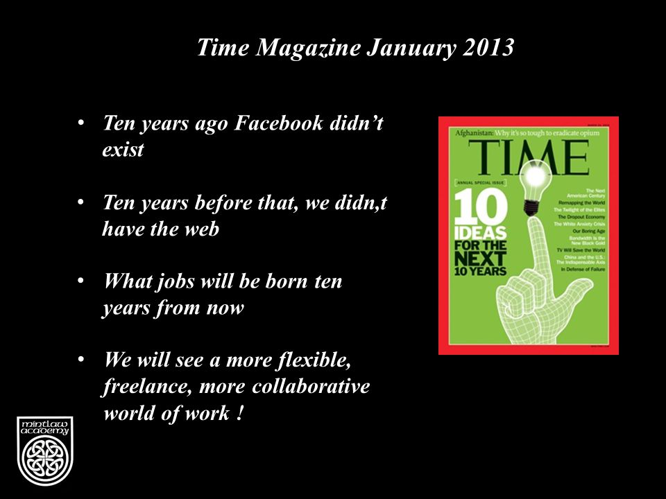 Vision Time Magazine January 2013 Ten years ago Facebook didn't exist Ten years before that, we didn,t have the web What jobs will be born ten years from now We will see a more flexible, freelance, more collaborative world of work !