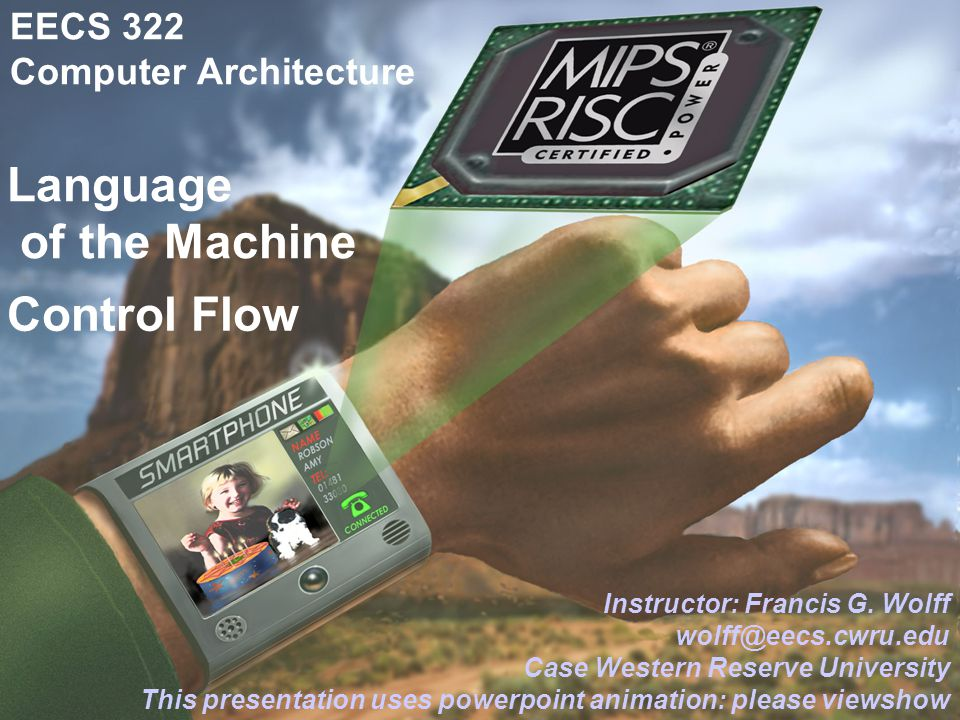 CWRU EECS 3221 Language of the Machine EECS 322 Computer Architecture Instructor: Francis G.