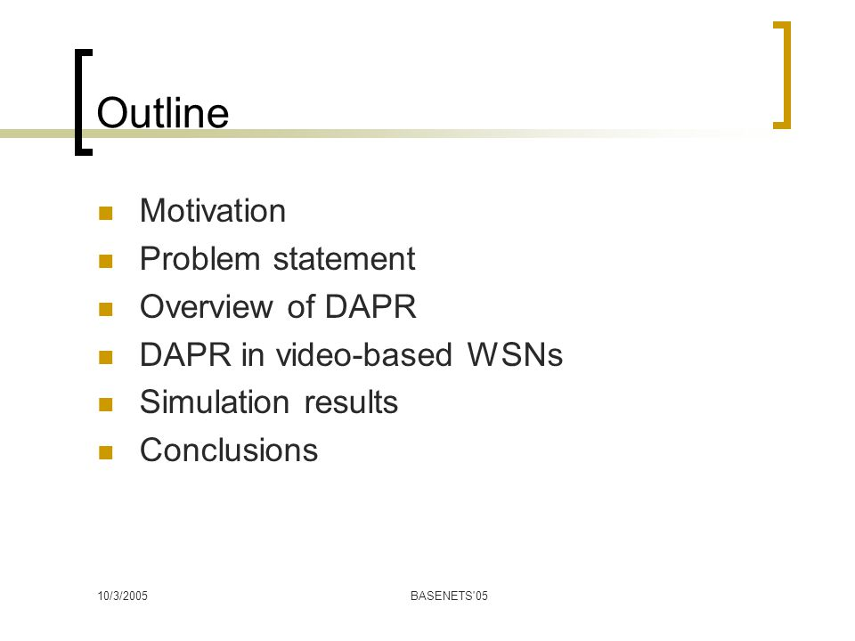 10/3/2005BASENETS 05 Outline Motivation Problem statement Overview of DAPR DAPR in video-based WSNs Simulation results Conclusions