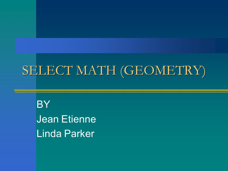 SELECT MATH (GEOMETRY) BY Jean Etienne Linda Parker