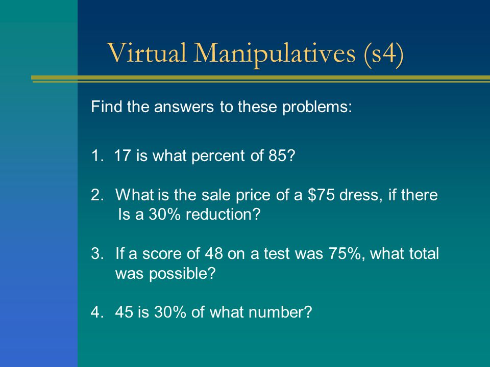 Virtual Manipulatives (s4) Find the answers to these problems: 1.