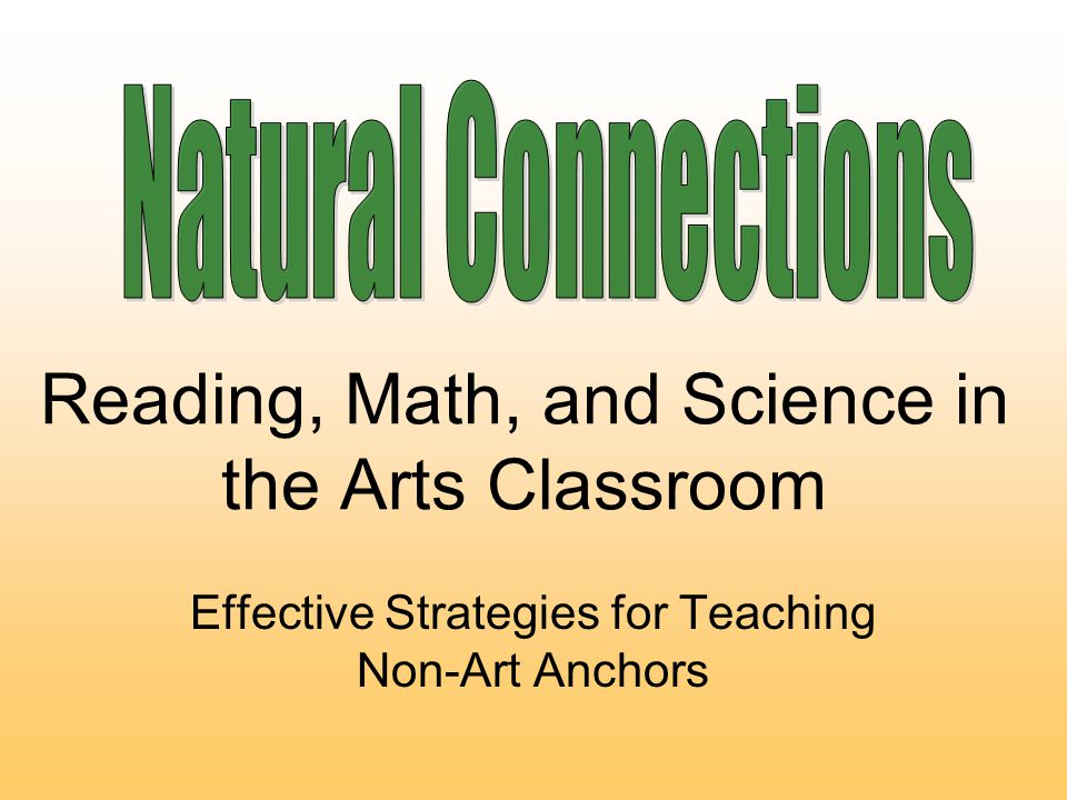 Reading, Math, and Science in the Arts Classroom Effective Strategies for Teaching Non-Art Anchors