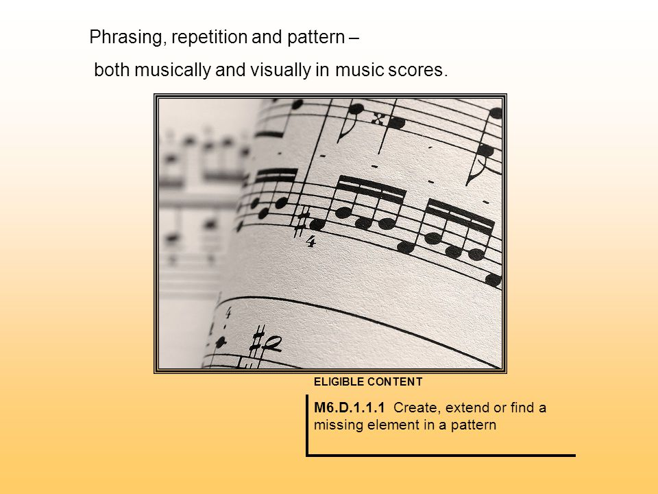 Phrasing, repetition and pattern – both musically and visually in music scores.