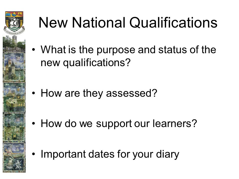 New National Qualifications What is the purpose and status of the new qualifications.
