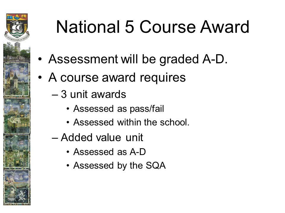 National 5 Course Award Assessment will be graded A-D.