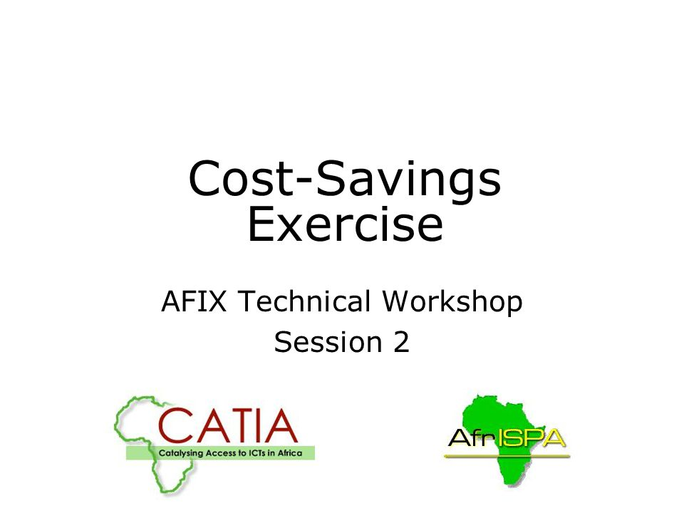 Cost-Savings Exercise AFIX Technical Workshop Session 2
