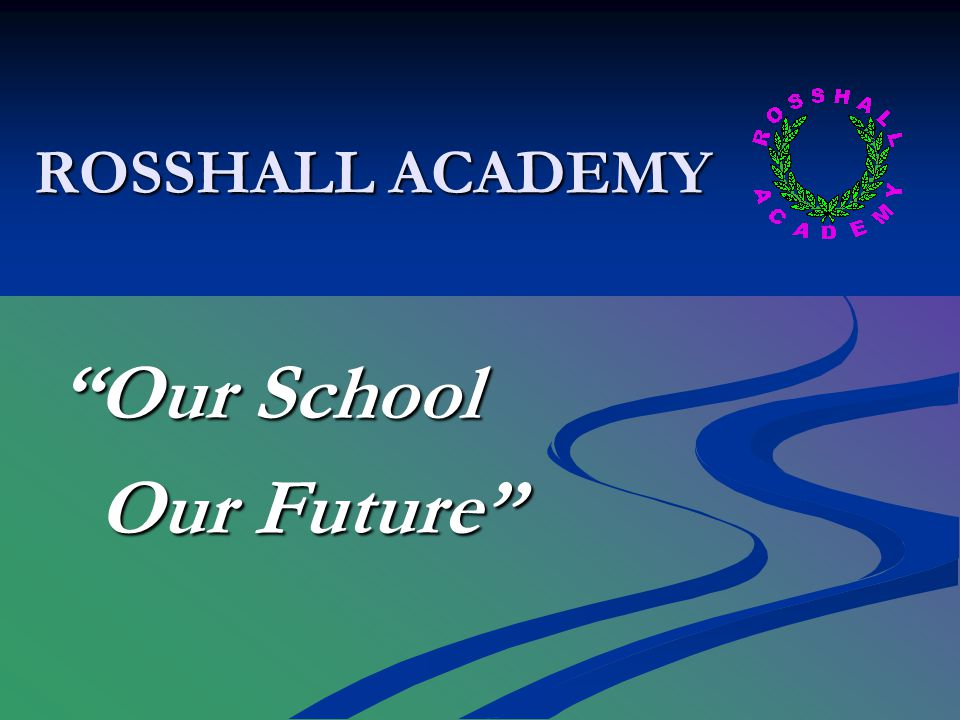 ROSSHALL ACADEMY Our School Our Future Our Future