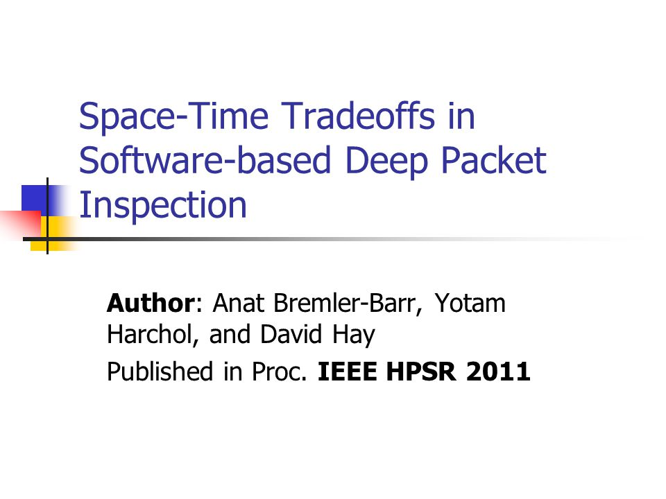 Space-Time Tradeoffs in Software-based Deep Packet Inspection Author: Anat Bremler-Barr, Yotam Harchol, and David Hay Published in Proc.