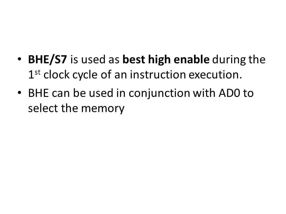BHE/S7 is used as best high enable during the 1 st clock cycle of an instruction execution.