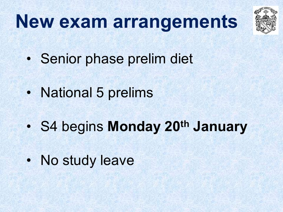 Senior phase prelim diet National 5 prelims S4 begins Monday 20 th January No study leave New exam arrangements