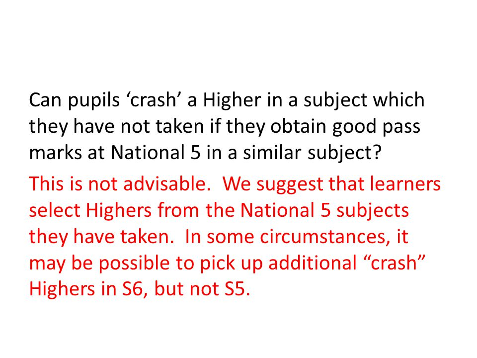 Can pupils 'crash' a Higher in a subject which they have not taken if they obtain good pass marks at National 5 in a similar subject.