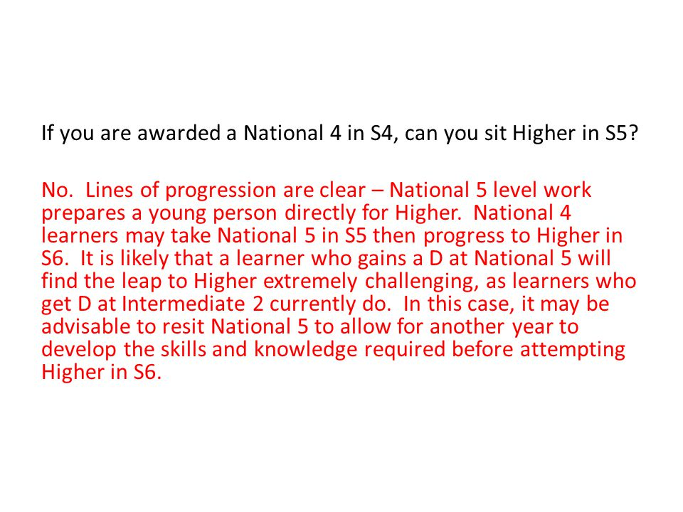 If you are awarded a National 4 in S4, can you sit Higher in S5.