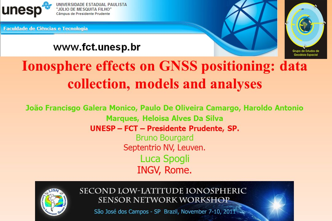 Ionosphere effects on GNSS positioning: data collection, models and analyses João Francisgo Galera Monico, Paulo De Oliveira Camargo, Haroldo Antonio Marques, Heloisa Alves Da Silva UNESP – FCT – Presidente Prudente, SP.