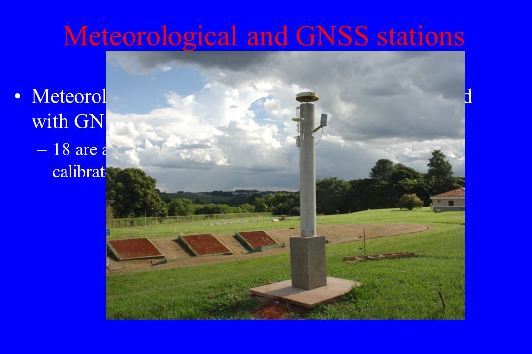 Meteorological and GNSS stations Meteorological stations are required to be collocated with GNSS for GNSS/Met support –18 are available at São Paulo State (all stations were calibrated)