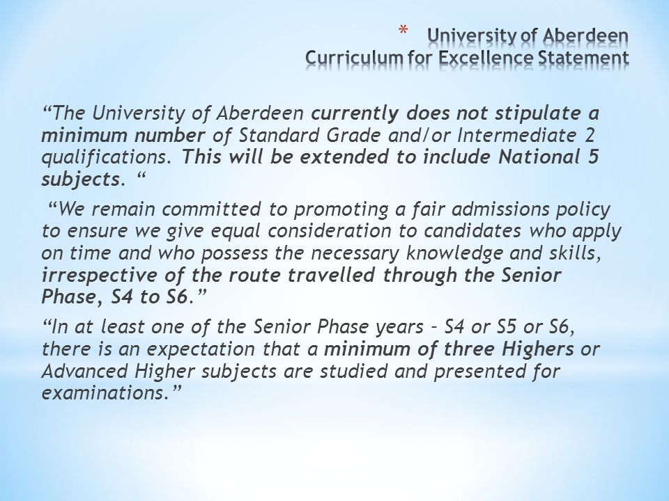 The University of Aberdeen currently does not stipulate a minimum number of Standard Grade and/or Intermediate 2 qualifications.