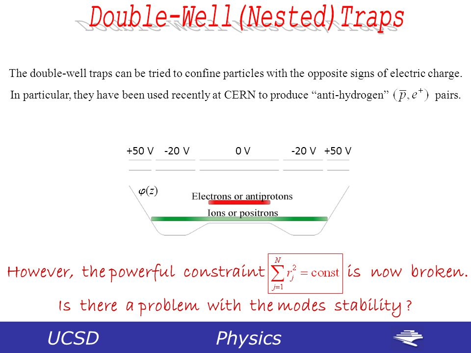 UCSD Physics The double-well traps can be tried to confine particles with the opposite signs of electric charge.