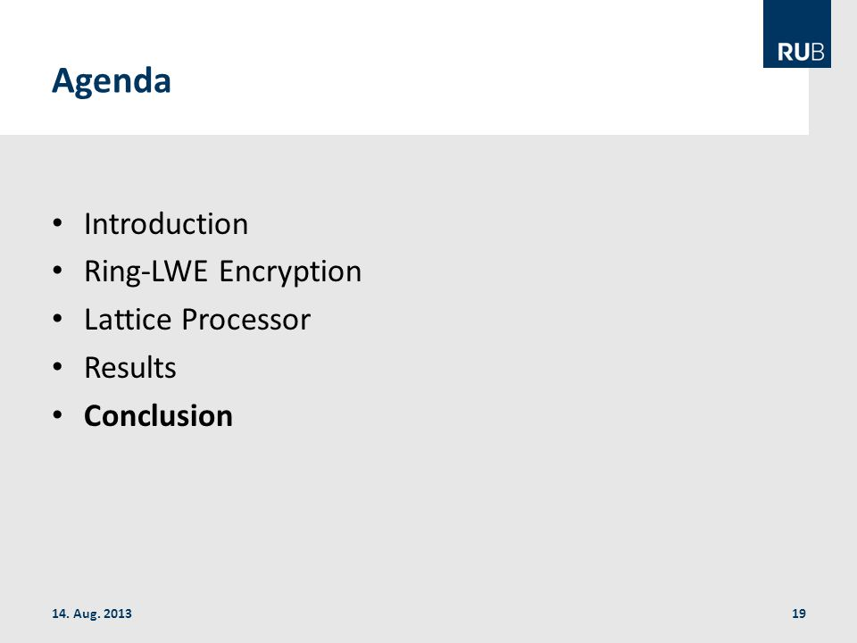 Agenda Introduction Ring-LWE Encryption Lattice Processor Results Conclusion 14. Aug. 201319