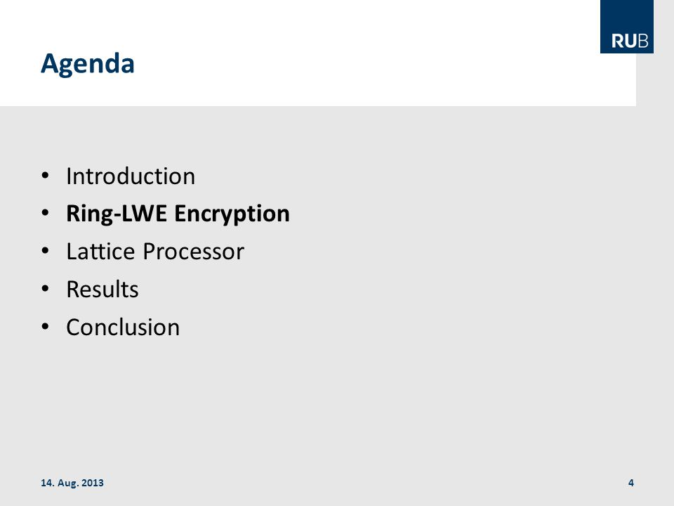 Agenda Introduction Ring-LWE Encryption Lattice Processor Results Conclusion 14. Aug. 20134