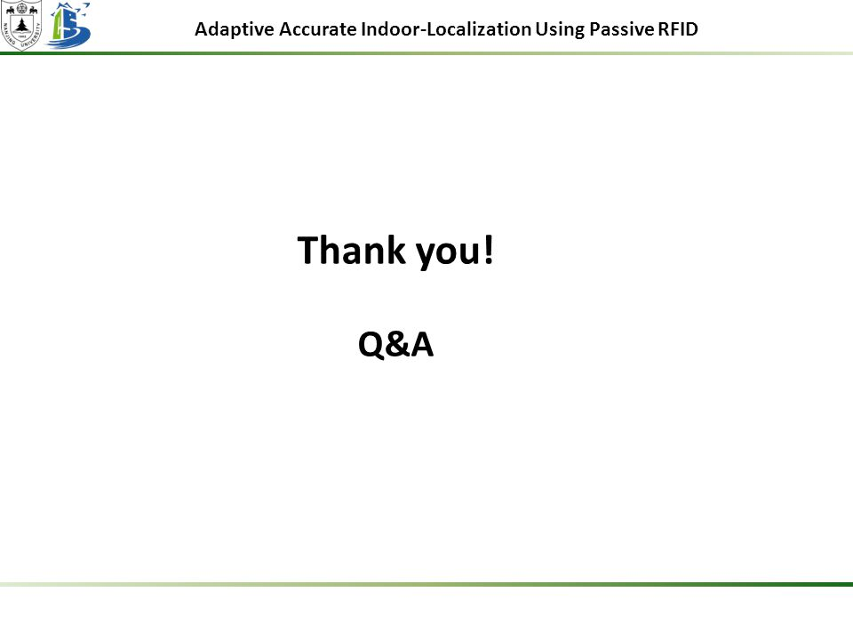 Adaptive Accurate Indoor-Localization Using Passive RFID Thank you! Q&A