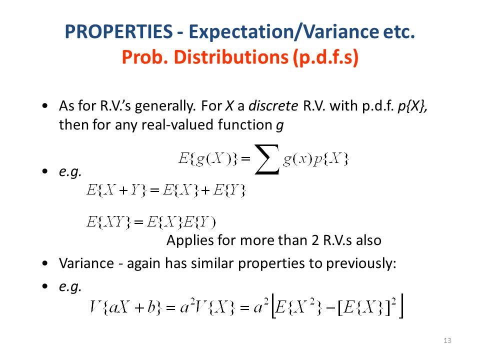 13 PROPERTIES - Expectation/Variance etc. Prob. Distributions (p.d.f.s) As for R.V.'s generally.