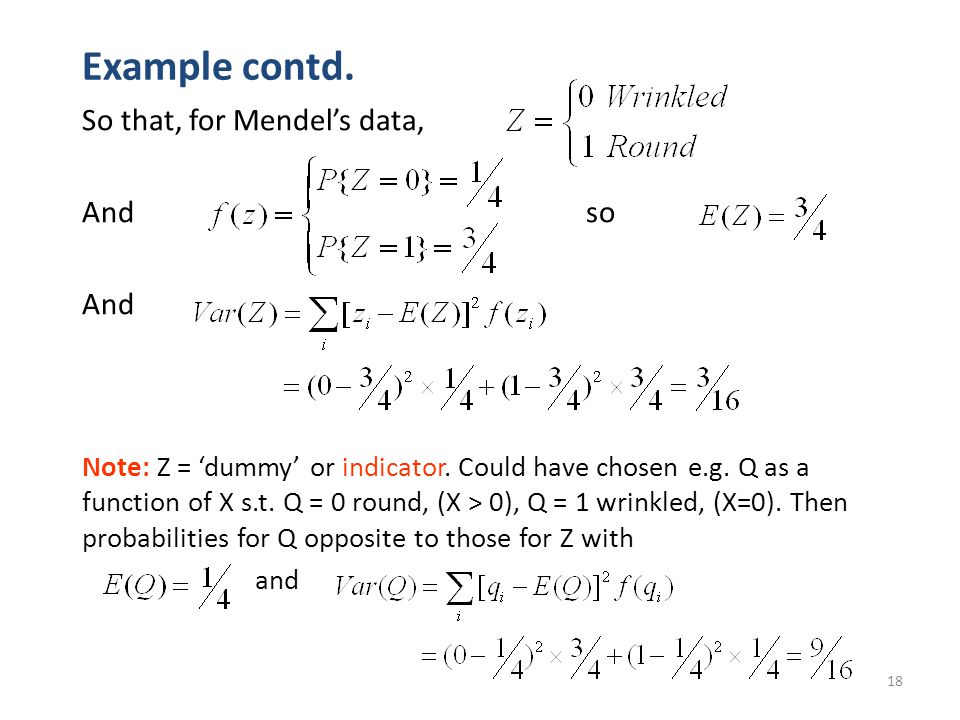 18 Example contd. So that, for Mendel's data, And so And Note: Z = 'dummy' or indicator.