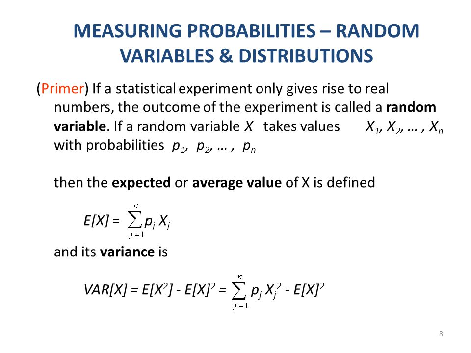 8 MEASURING PROBABILITIES – RANDOM VARIABLES & DISTRIBUTIONS (Primer) If a statistical experiment only gives rise to real numbers, the outcome of the experiment is called a random variable.
