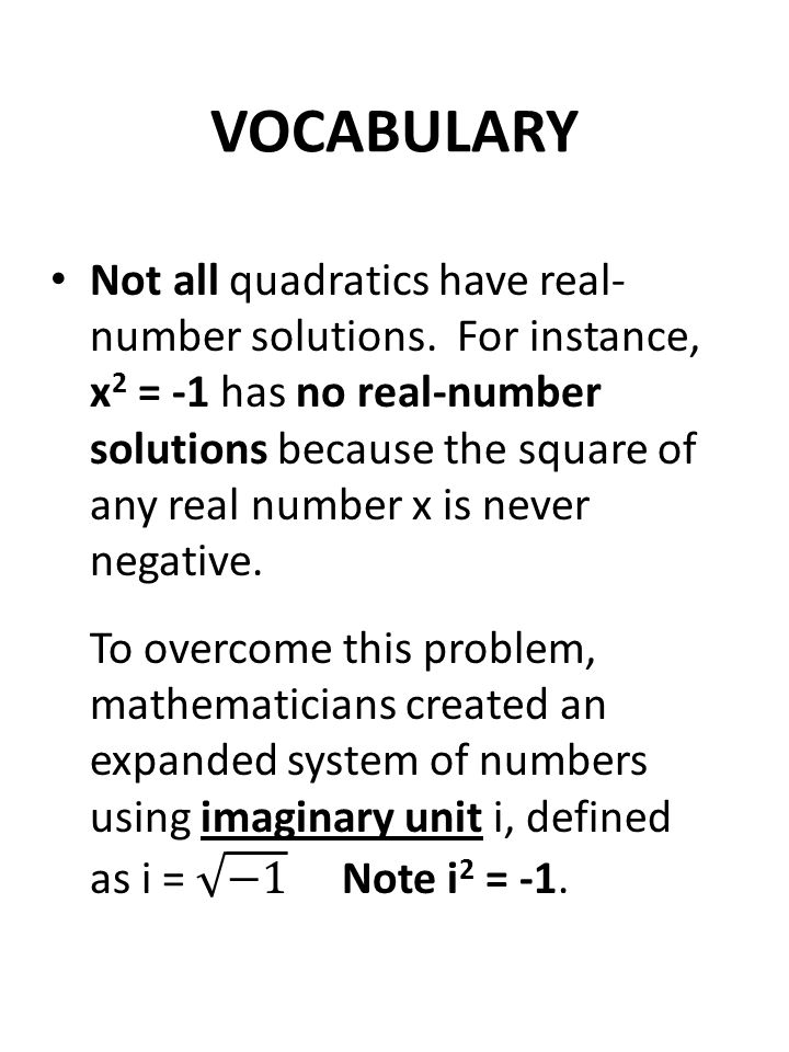 VOCABULARY Not all quadratics have real- number solutions.