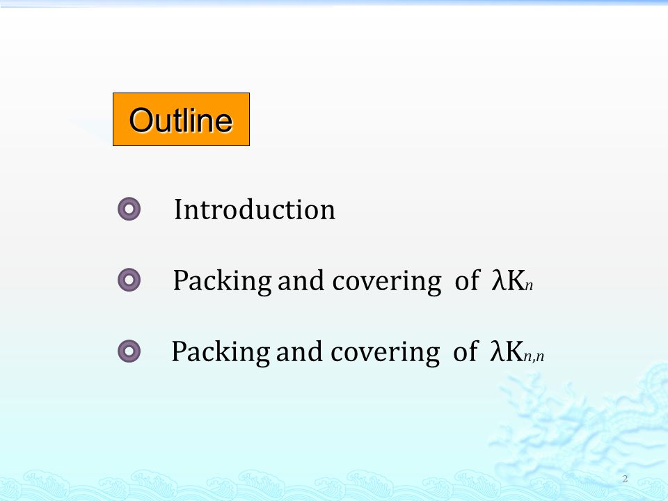 Outline Introduction Packing and covering of λK n Packing and covering of λK n,n 2