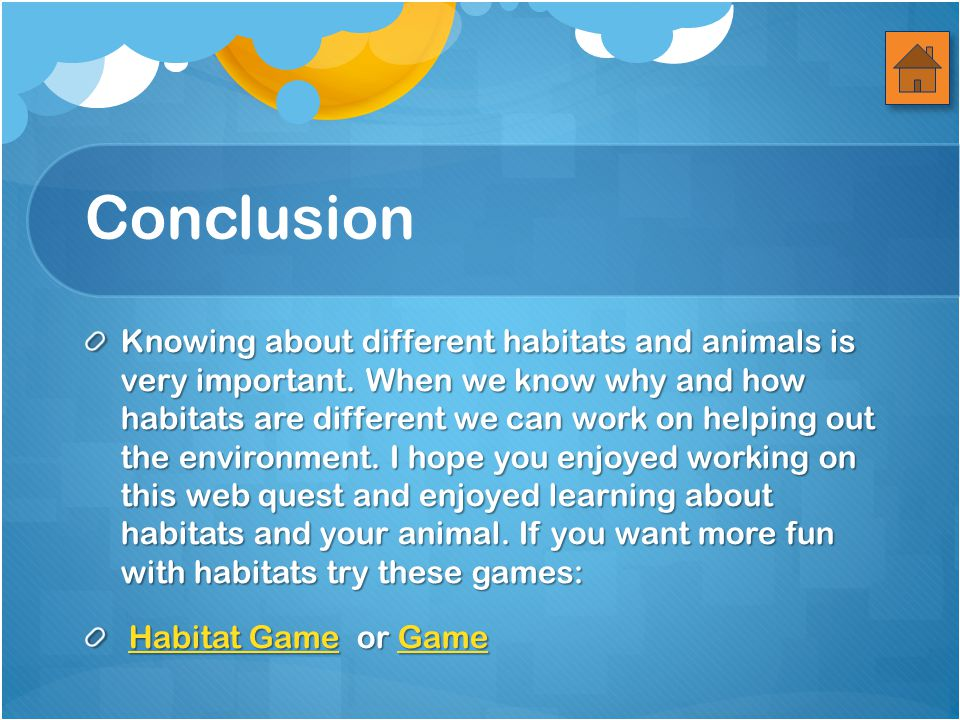 Conclusion Knowing about different habitats and animals is very important.