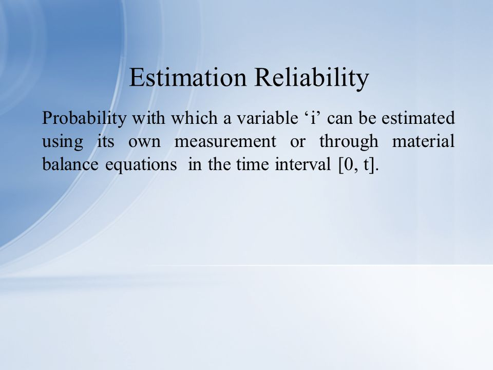 Probability with which a variable 'i' can be estimated using its own measurement or through material balance equations in the time interval [0, t].