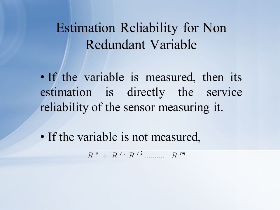 If the variable is measured, then its estimation is directly the service reliability of the sensor measuring it.
