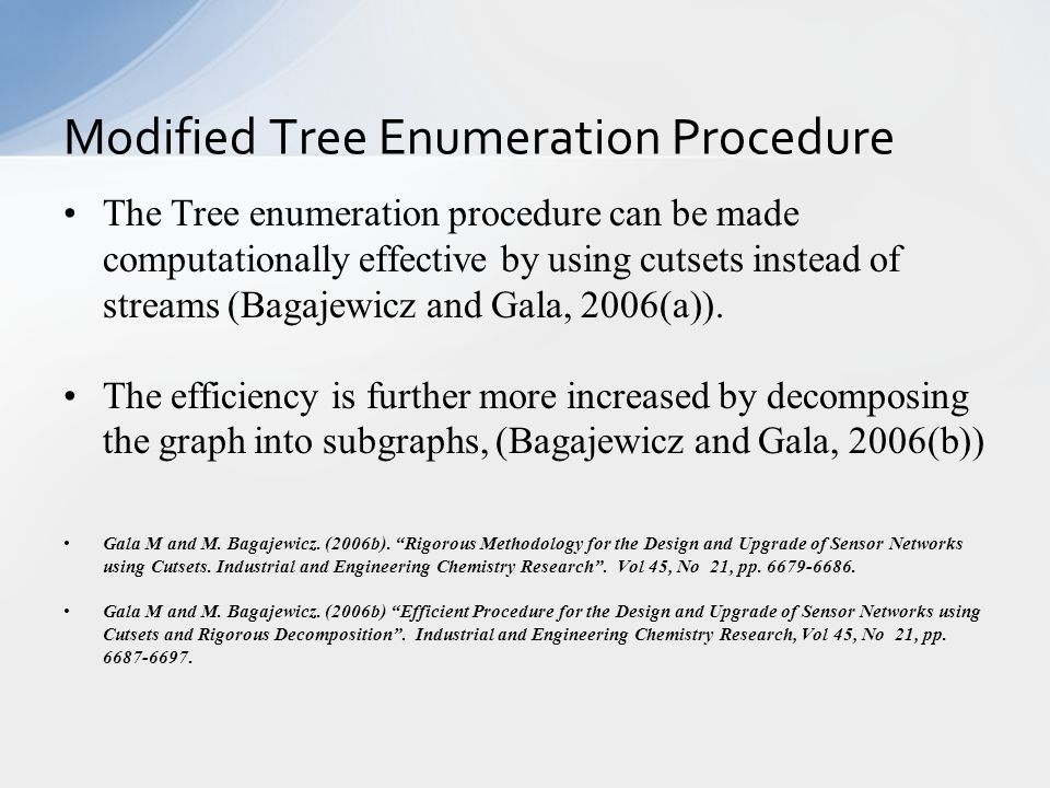 The Tree enumeration procedure can be made computationally effective by using cutsets instead of streams (Bagajewicz and Gala, 2006(a)).
