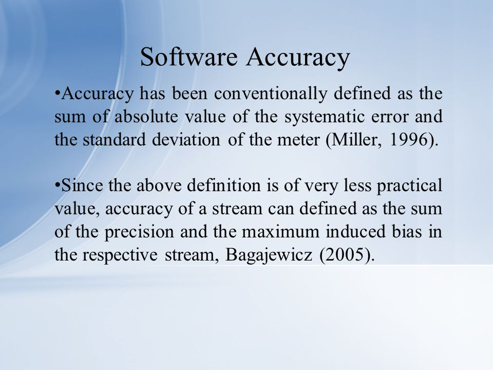 Accuracy has been conventionally defined as the sum of absolute value of the systematic error and the standard deviation of the meter (Miller, 1996).