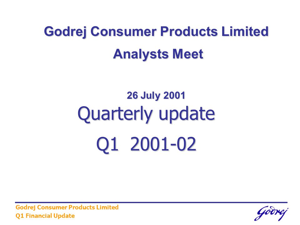 Godrej Consumer Products Limited Q1 Financial Update Quarterly update Q1 2001-02 Godrej Consumer Products Limited Analysts Meet Analysts Meet 26 July 2001