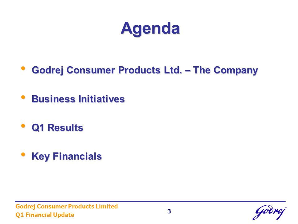 Godrej Consumer Products Limited Q1 Financial Update 3 Agenda Godrej Consumer Products Ltd.