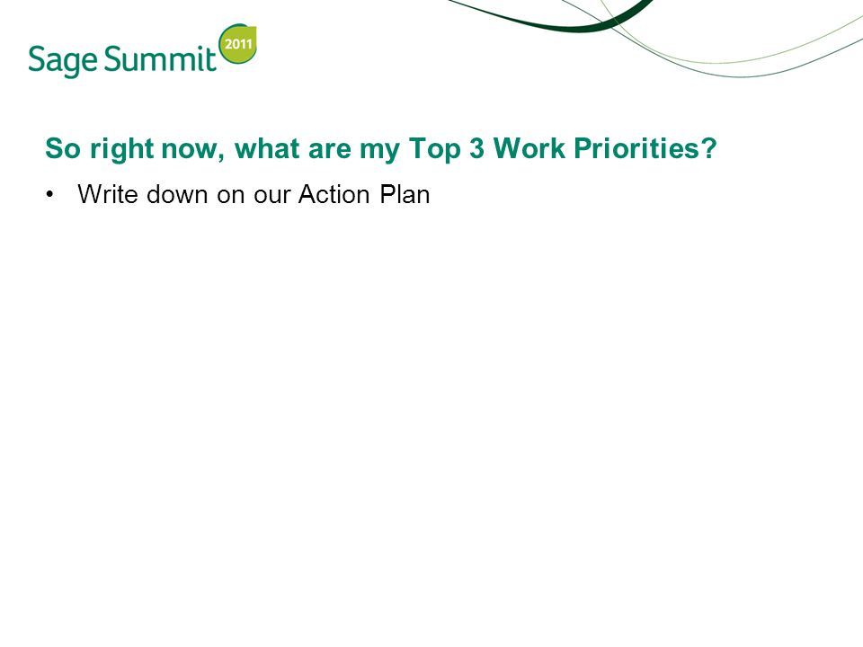 So right now, what are my Top 3 Work Priorities Write down on our Action Plan