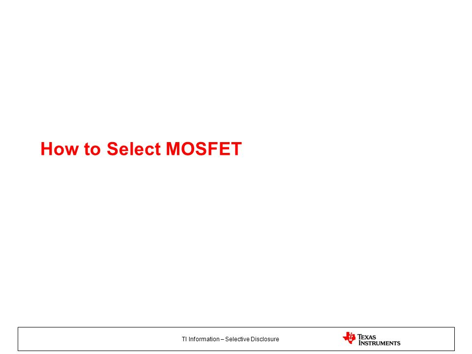 TI Information – Selective Disclosure How to Select MOSFET