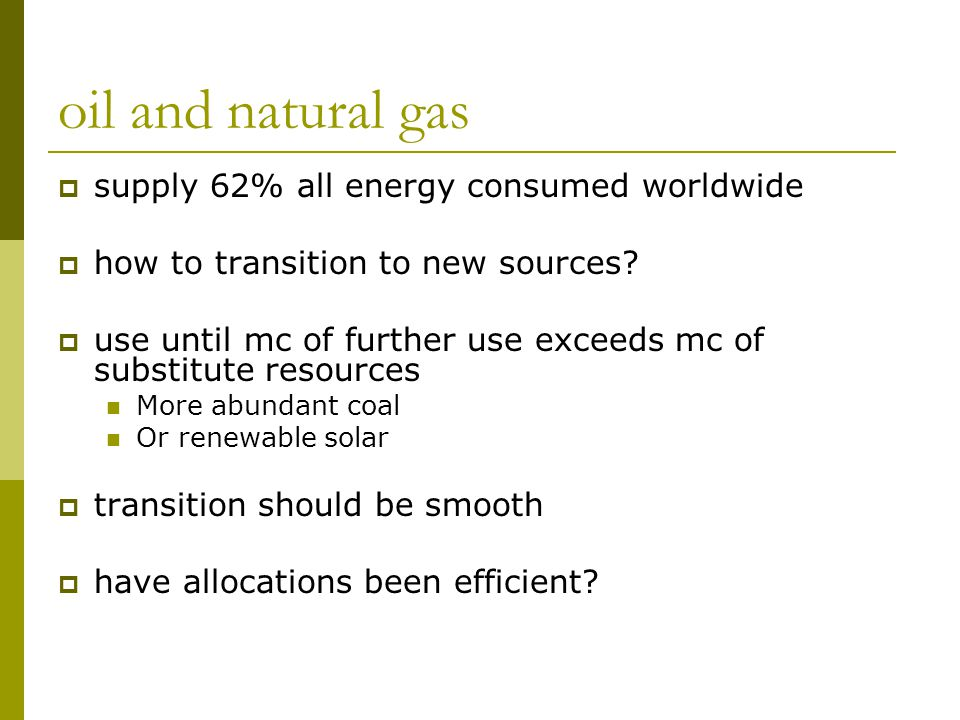 oil and natural gas  supply 62% all energy consumed worldwide  how to transition to new sources.