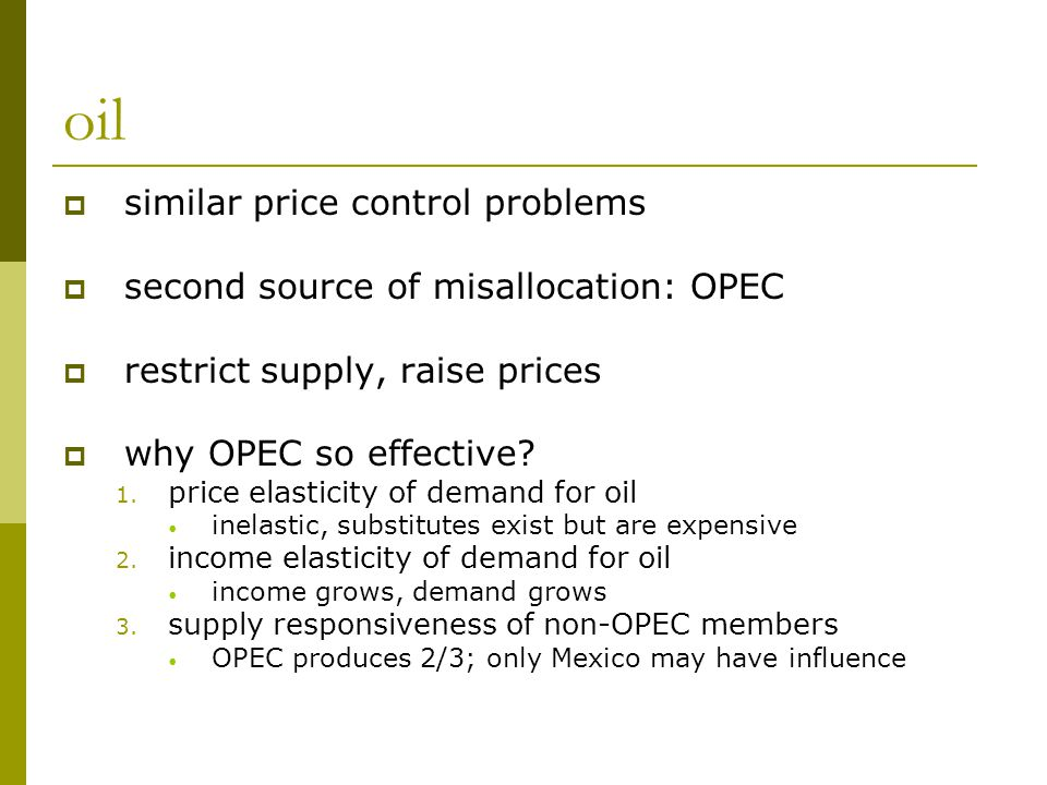 oil  similar price control problems  second source of misallocation: OPEC  restrict supply, raise prices  why OPEC so effective.